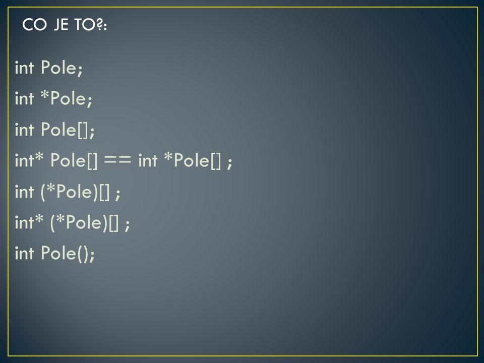 CO JE TO : int Pole; int *Pole; int Pole[]; int* Pole[] == int *Pole[] ; int (*Pole)[] ; int* (*Pole)[] ; int Pole();